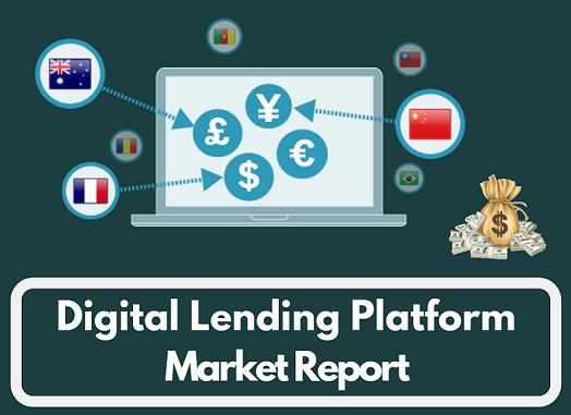 Global Digital Lending Platform Market | Global Digital Lending Platform Industry: Ken Research
